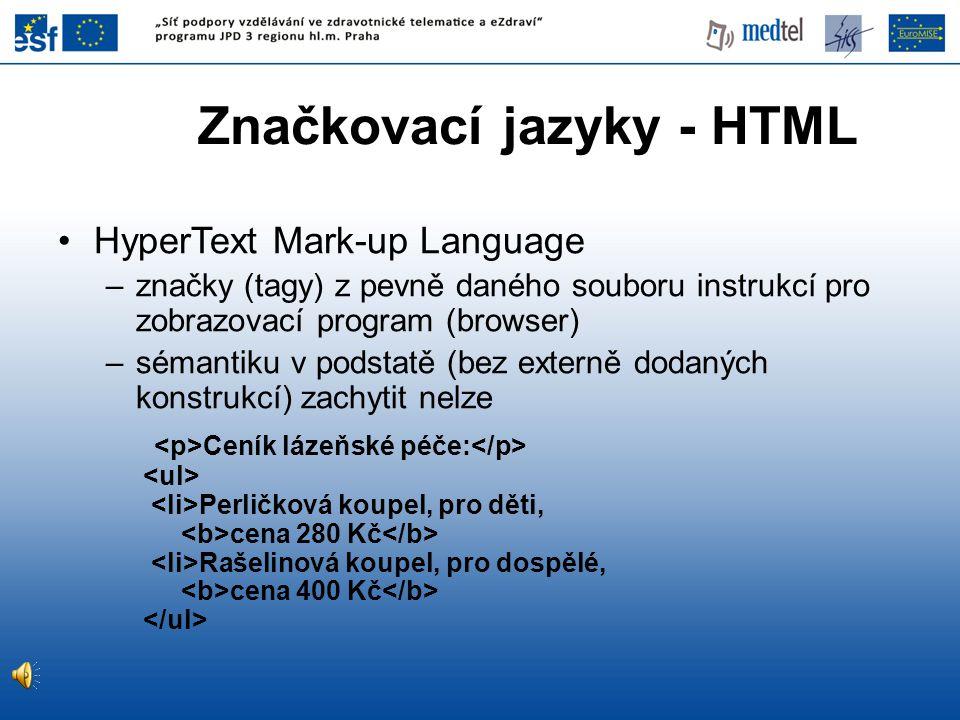 Značkovací jazyky - HTML (2) Ceník lázeňské péče: • Perličková koupel, pro děti, cena 280 Kč • Rašelinová koupel, pro dospělé, cena 400 Kč