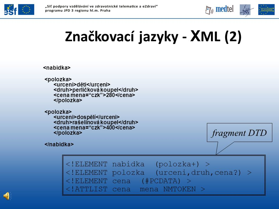 XML a sémantika •Sémantika: význam sdělení pro příjemce •Stromová struktura XML pouze předepisuje způsob zaznamenání dat, nic nevypovídá o jejich významu •Sémantickou informaci musí do aplikace vpravit výhradně lidský uživatel!