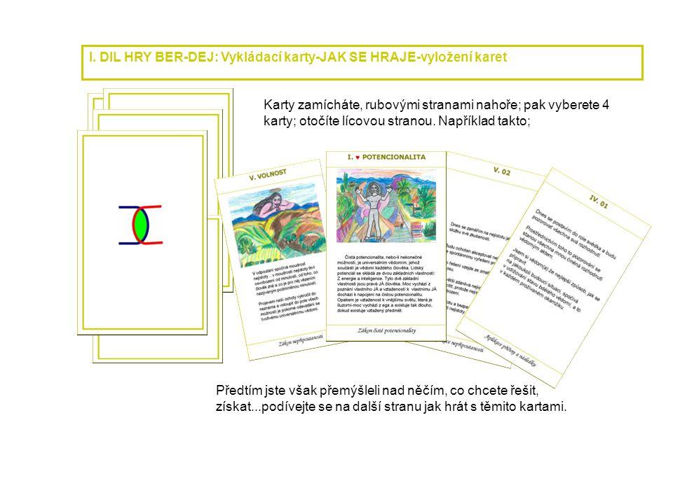 I. DIL HRY BER-DEJ: Vykládací karty-JAK SE HRAJE-vyložení karet Karty zamícháte, rubovými stranami nahoře; pak vyberete 4 karty; otočíte lícovou stran