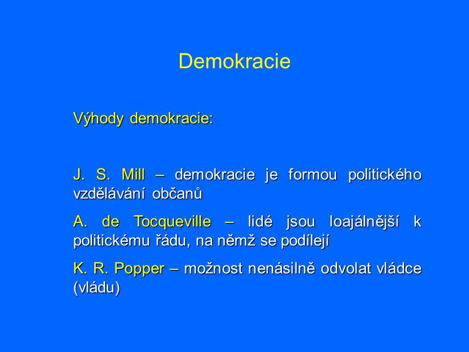 Demokracie Výhody demokracie: J. S. Mill – demokracie je formou politického vzdělávání občanů A. de Tocqueville – lidé jsou loajálnější k politickému
