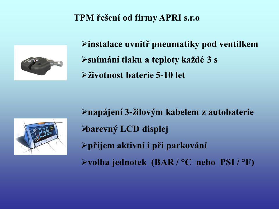 TPM řešení od firmy APRI s.r.o  instalace uvnitř pneumatiky pod ventilkem  snímání tlaku a teploty každé 3 s  životnost baterie 5-10 let  napájení 3-žilovým kabelem z autobaterie  barevný LCD displej  příjem aktivní i při parkování  volba jednotek (BAR / °C nebo PSI / °F)
