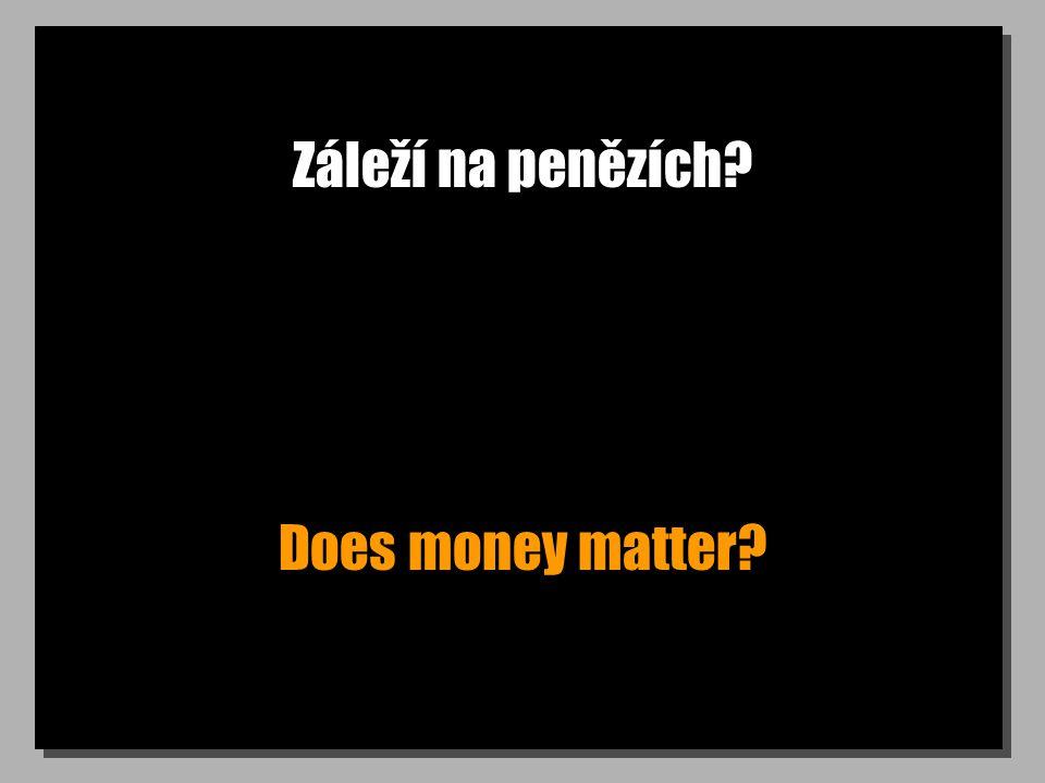 Záleží na penězích? Does money matter?
