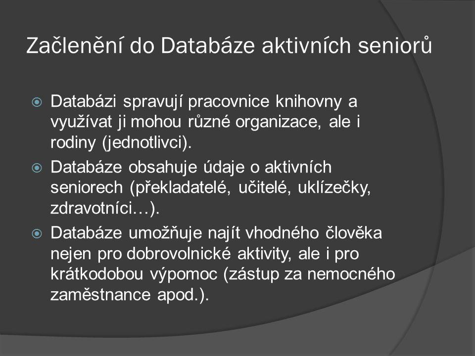 Začlenění do Databáze aktivních seniorů  Databázi spravují pracovnice knihovny a využívat ji mohou různé organizace, ale i rodiny (jednotlivci).  Da