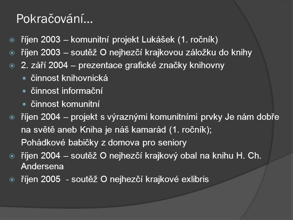 Pokračování…  říjen 2003 – komunitní projekt Lukášek (1. ročník)  říjen 2003 – soutěž O nejhezčí krajkovou záložku do knihy  2. září 2004 – prezent