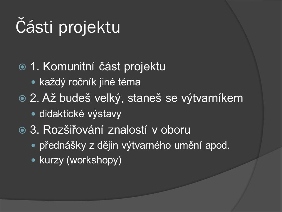 Části projektu  1. Komunitní část projektu  každý ročník jiné téma  2. Až budeš velký, staneš se výtvarníkem  didaktické výstavy  3. Rozšiřování