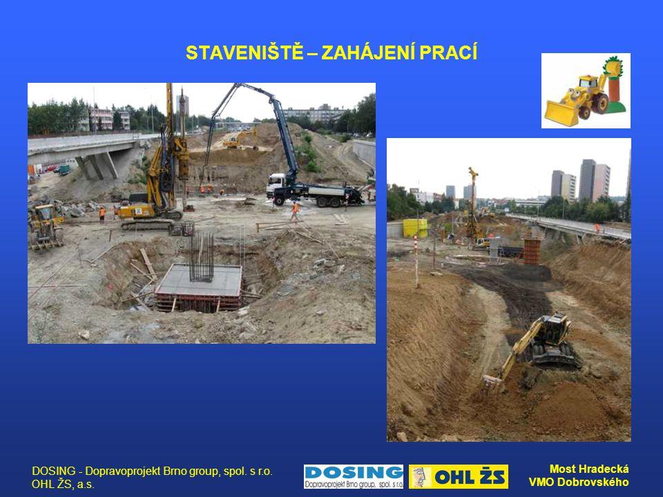 DOSING - Dopravoprojekt Brno group, spol. s r.o. OHL ŽS, a.s. Most Hradecká VMO Dobrovského STAVENIŠTĚ – ZAHÁJENÍ PRACÍ