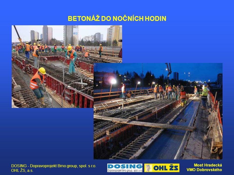 DOSING - Dopravoprojekt Brno group, spol. s r.o. OHL ŽS, a.s. Most Hradecká VMO Dobrovského BETONÁŽ DO NOČNÍCH HODIN