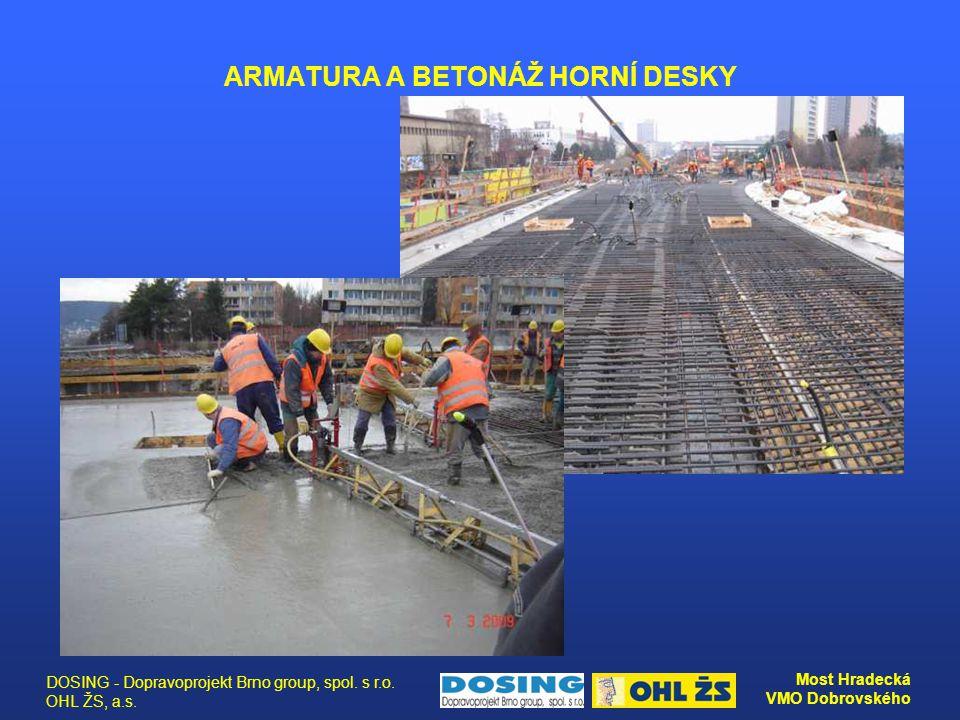 DOSING - Dopravoprojekt Brno group, spol. s r.o. OHL ŽS, a.s. Most Hradecká VMO Dobrovského ARMATURA A BETONÁŽ HORNÍ DESKY