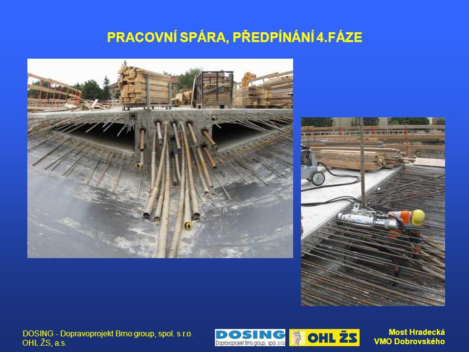 DOSING - Dopravoprojekt Brno group, spol. s r.o. OHL ŽS, a.s. Most Hradecká VMO Dobrovského PRACOVNÍ SPÁRA, PŘEDPÍNÁNÍ 4.FÁZE