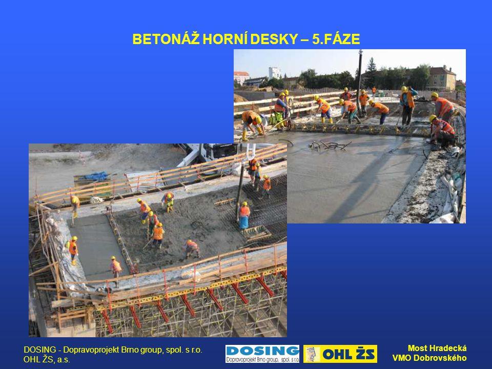 DOSING - Dopravoprojekt Brno group, spol. s r.o. OHL ŽS, a.s. Most Hradecká VMO Dobrovského BETONÁŽ HORNÍ DESKY – 5.FÁZE