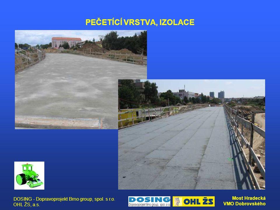 DOSING - Dopravoprojekt Brno group, spol. s r.o. OHL ŽS, a.s. Most Hradecká VMO Dobrovského PEČETÍCÍ VRSTVA, IZOLACE