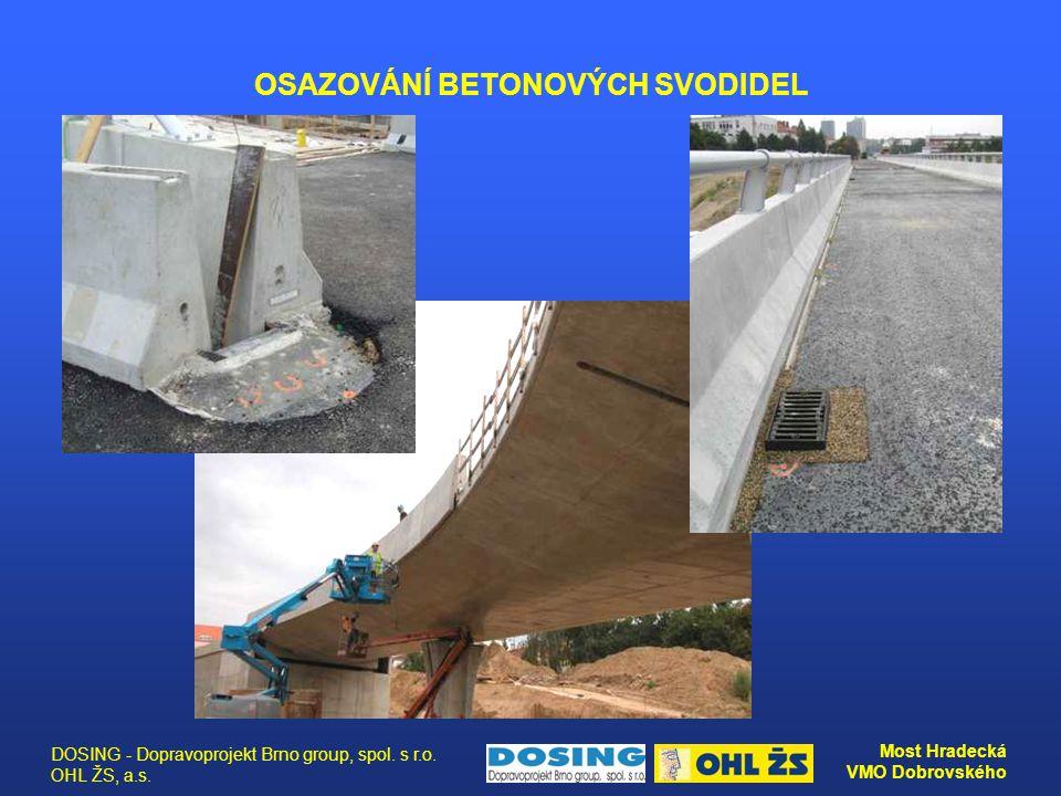 DOSING - Dopravoprojekt Brno group, spol. s r.o. OHL ŽS, a.s. Most Hradecká VMO Dobrovského OSAZOVÁNÍ BETONOVÝCH SVODIDEL