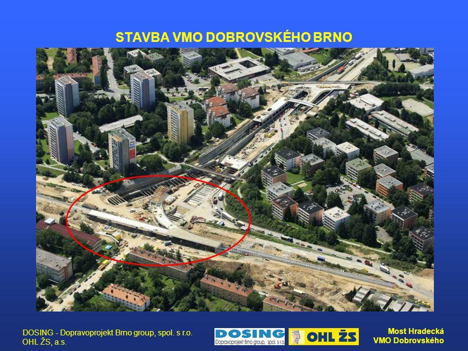 DOSING - Dopravoprojekt Brno group, spol. s r.o. OHL ŽS, a.s. Most Hradecká VMO Dobrovského STAVBA VMO DOBROVSKÉHO BRNO