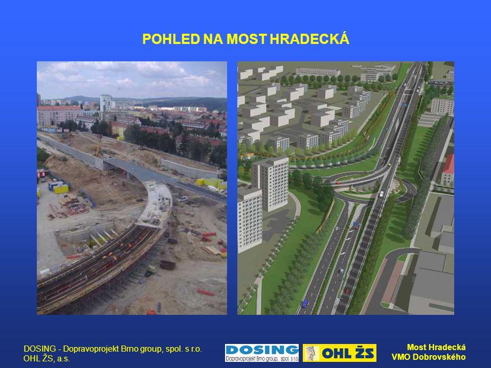 DOSING - Dopravoprojekt Brno group, spol. s r.o. OHL ŽS, a.s. Most Hradecká VMO Dobrovského POHLED NA MOST HRADECKÁ