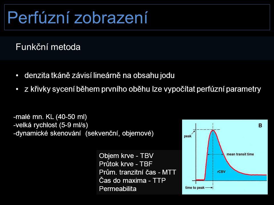 Perfúzní zobrazení Funkční metoda • denzita tkáně závisí lineárně na obsahu jodu • z křivky sycení během prvního oběhu lze vypočítat perfúzní parametr