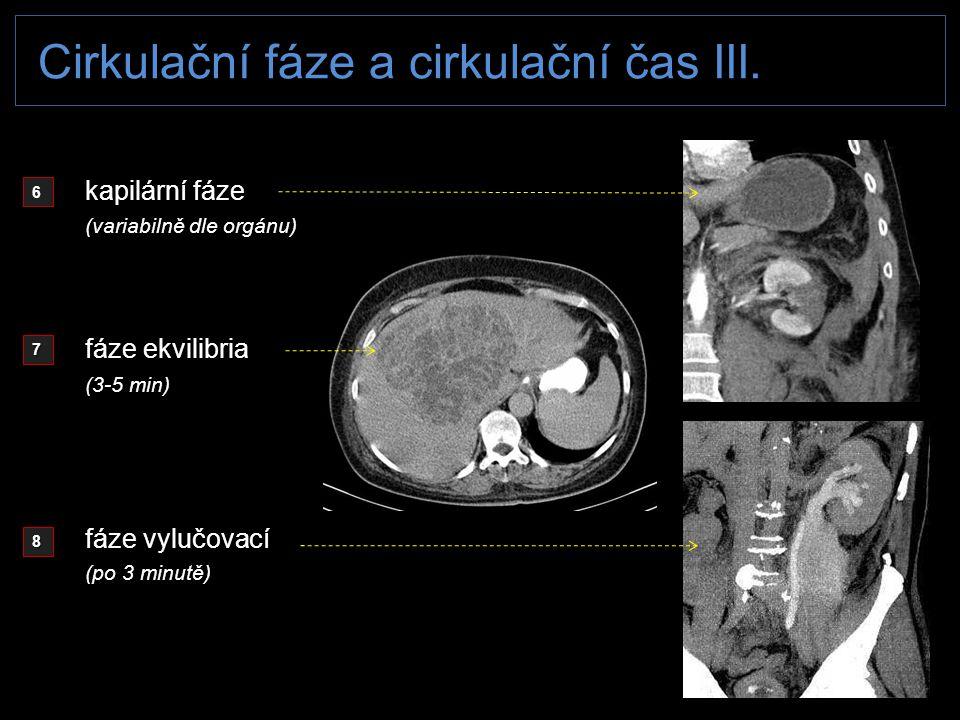 Cirkulační fáze a cirkulační čas III. 6 7 8 kapilární fáze fáze ekvilibria fáze vylučovací (variabilně dle orgánu) (3-5 min) (po 3 minutě)