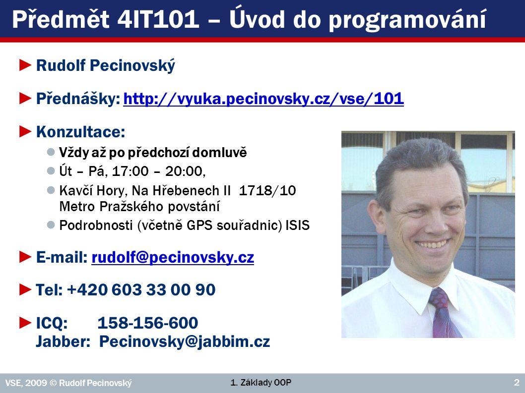 1. Základy OOP VSE, 2009 © Rudolf Pecinovský 2 Předmět 4IT101 – Úvod do programování ►Rudolf Pecinovský ►Přednášky: http://vyuka.pecinovsky.cz/vse/101