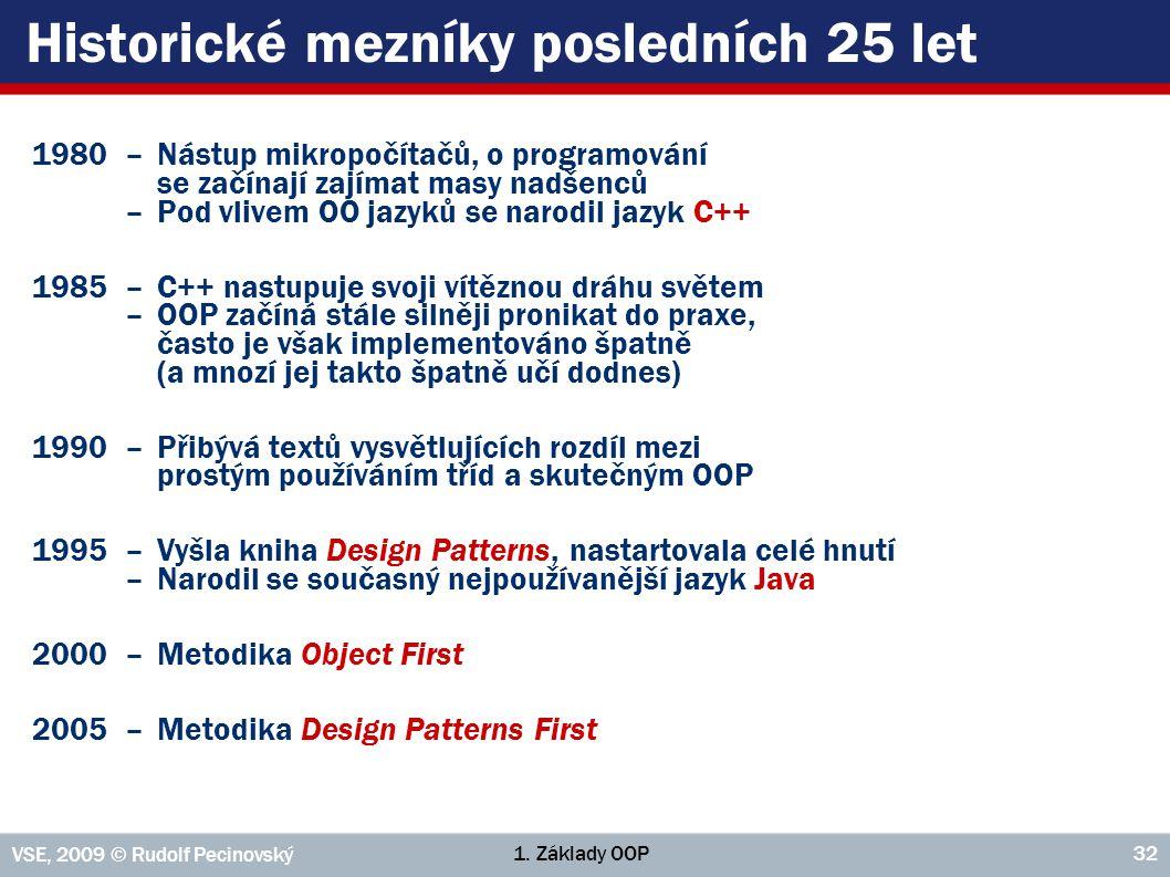 1. Základy OOP VSE, 2009 © Rudolf Pecinovský 32 Historické mezníky posledních 25 let 1980–Nástup mikropočítačů, o programování se začínají zajímat mas