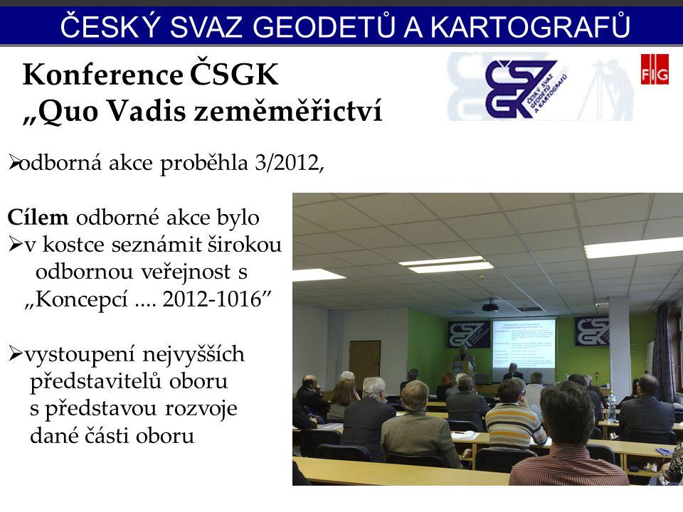 """Konference ČSGK """"Quo Vadis zeměměřictví  odborná akce proběhla 3/2012, Cílem odborné akce bylo  v kostce seznámit širokou odbornou veřejnost s """"Konc"""