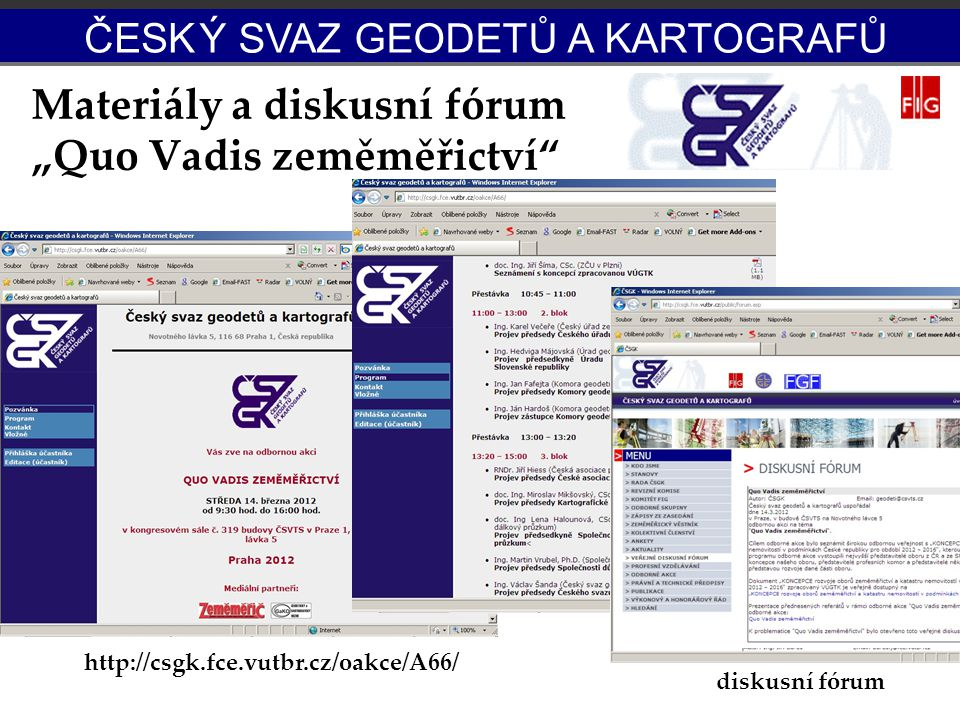 """Materiály a diskusní fórum """"Quo Vadis zeměměřictví"""" Potenciál OS-IG ČESK Ý SVAZ GEODETŮ A KARTOGRAFŮ http://csgk.fce.vutbr.cz/oakce/A66/ diskusní fóru"""