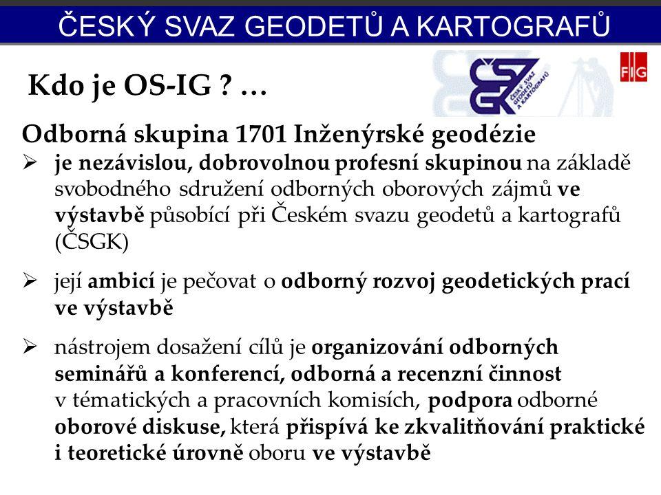 Kdo je OS-IG ? … Odborná skupina 1701 Inženýrské geodézie  je nezávislou, dobrovolnou profesní skupinou na základě svobodného sdružení odborných obor