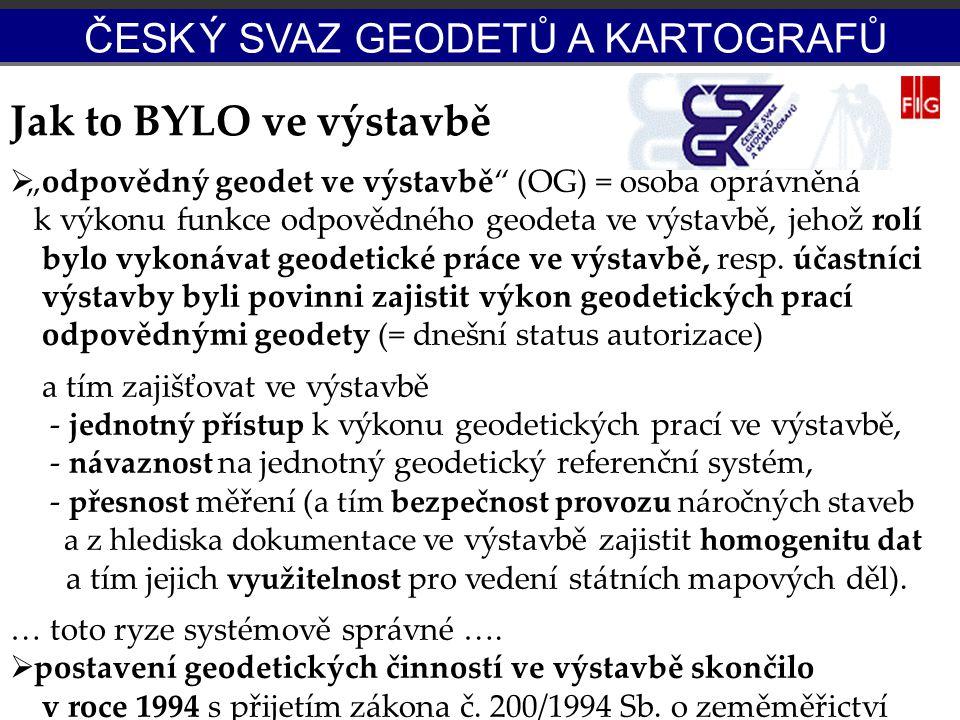 """Jak to BYLO ve výstavbě  """"odpovědný geodet ve výstavbě"""" (OG) = osoba oprávněná k výkonu funkce odpovědného geodeta ve výstavbě, jehož rolí bylo vykon"""