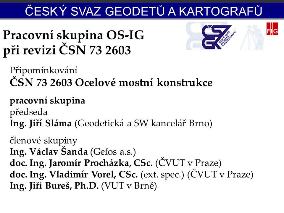 Připomínkování ČSN 73 2603 Ocelové mostní konstrukce pracovní skupina předseda Ing. Jiří Sláma (Geodetická a SW kancelář Brno) členové skupiny Ing. Vá