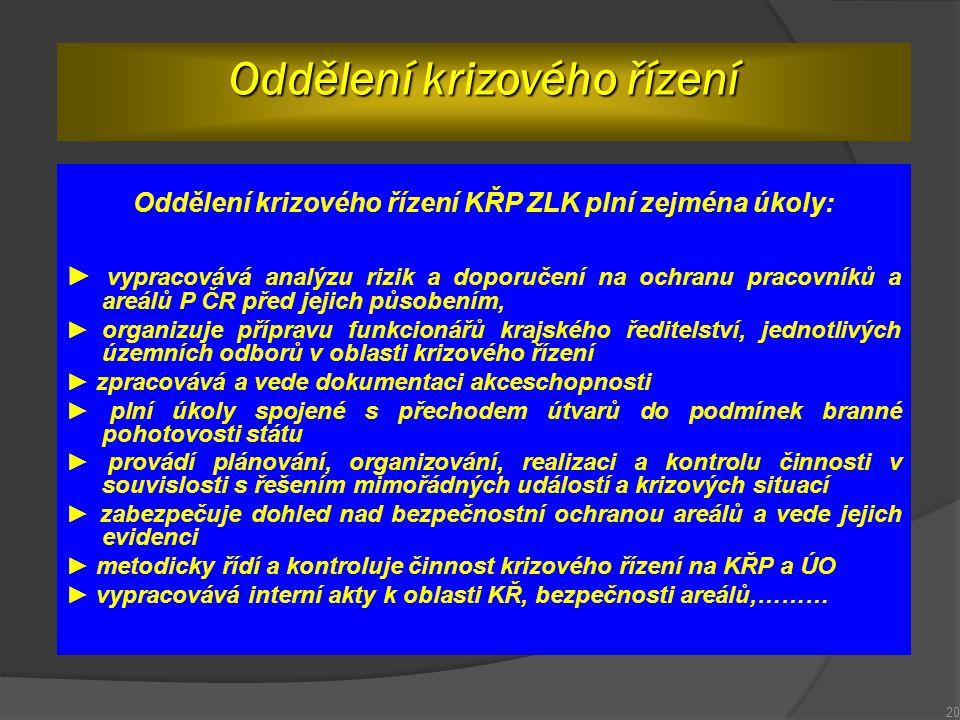 Oddělení krizového řízení KŘP ZLK plní zejména úkoly: ► vypracovává analýzu rizik a doporučení na ochranu pracovníků a areálů P ČR před jejich působen