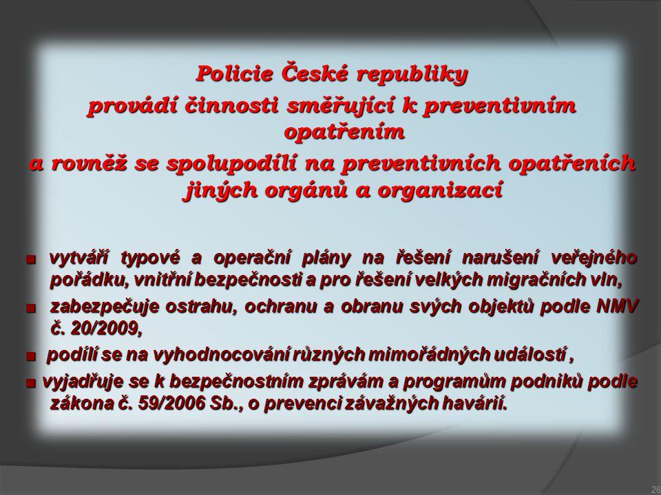 Policie České republiky provádí činnosti směřující k preventivním opatřením a rovněž se spolupodílí na preventivních opatřeních jiných orgánů a organi