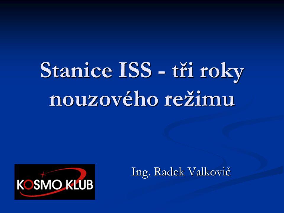 Stanice ISS - tři roky nouzového režimu Ing. Radek Valkovič