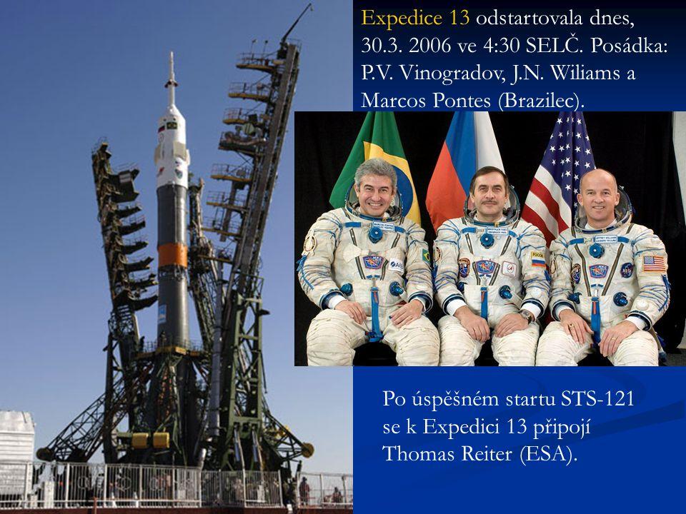 Expedice 13 odstartovala dnes, 30.3. 2006 ve 4:30 SELČ. Posádka: P.V. Vinogradov, J.N. Wiliams a Marcos Pontes (Brazilec). Po úspěšném startu STS-121