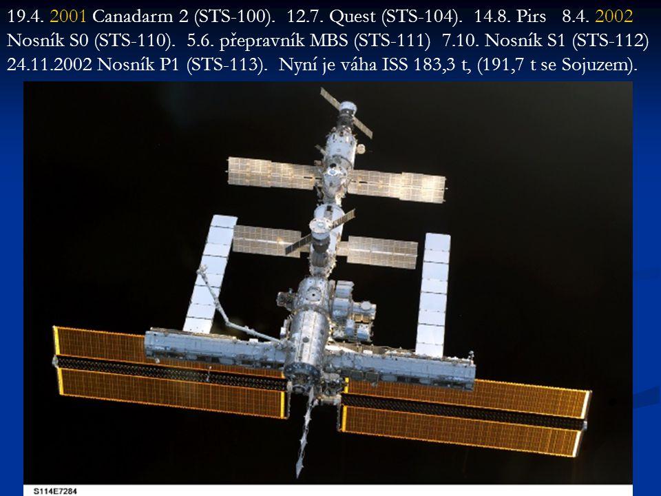 19.4. 2001 Canadarm 2 (STS-100). 12.7. Quest (STS-104). 14.8. Pirs 8.4. 2002 Nosník S0 (STS-110). 5.6. přepravník MBS (STS-111) 7.10. Nosník S1 (STS-1