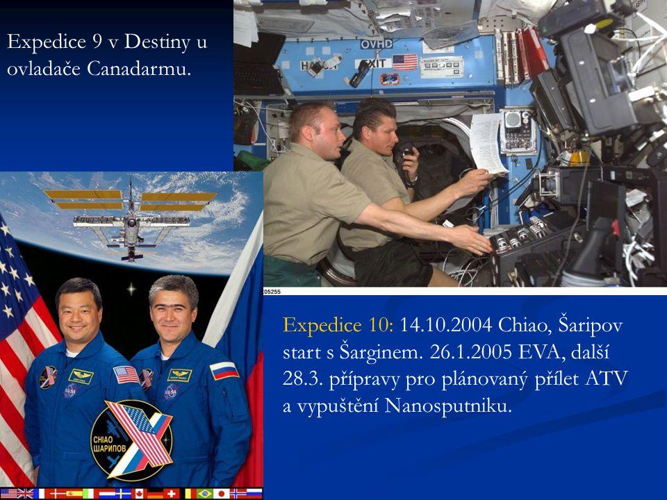 Expedice 9 v Destiny u ovladače Canadarmu. Expedice 10: 14.10.2004 Chiao, Šaripov start s Šarginem. 26.1.2005 EVA, další 28.3. přípravy pro plánovaný