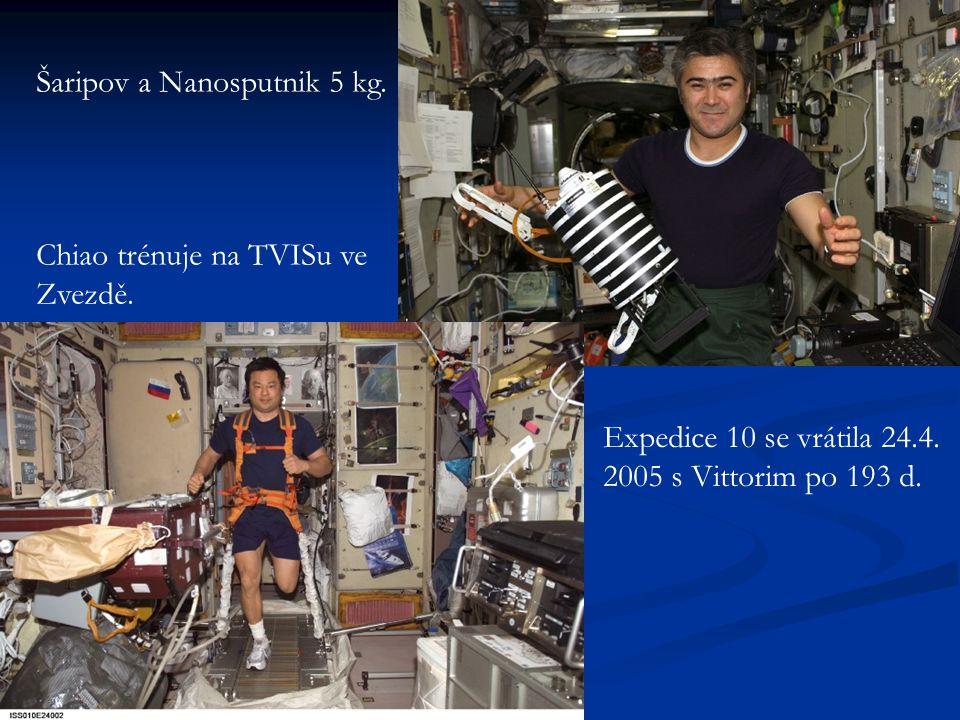 Šaripov a Nanosputnik 5 kg. Chiao trénuje na TVISu ve Zvezdě. Expedice 10 se vrátila 24.4. 2005 s Vittorim po 193 d.