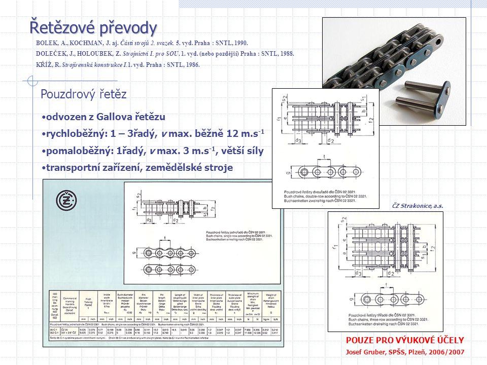 Řetězové převody POUZE PRO VÝUKOVÉ ÚČELY Josef Gruber, SPŠS, Plzeň, 2006/2007 Válečkový řetěz •odvozen z pouzdrového řetězu •normální: 1 – 3řadý, v max.