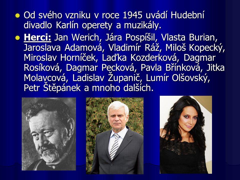  Od svého vzniku v roce 1945 uvádí Hudební divadlo Karlín operety a muzikály.  Herci: Jan Werich, Jára Pospíšil, Vlasta Burian, Jaroslava Adamová, V