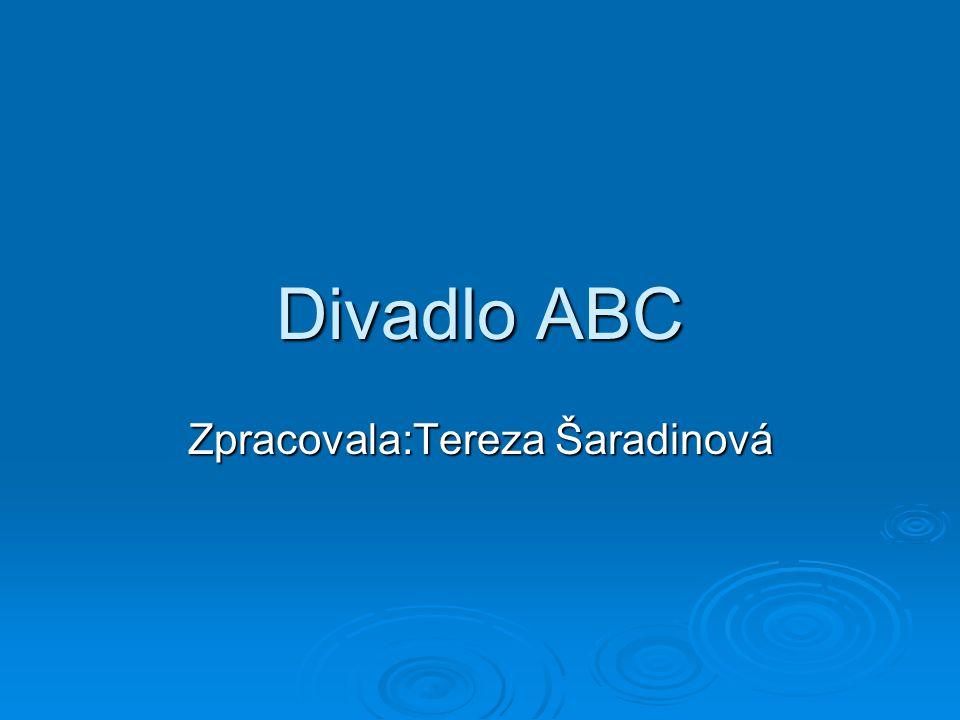 Divadlo ABC Zpracovala:Tereza Šaradinová
