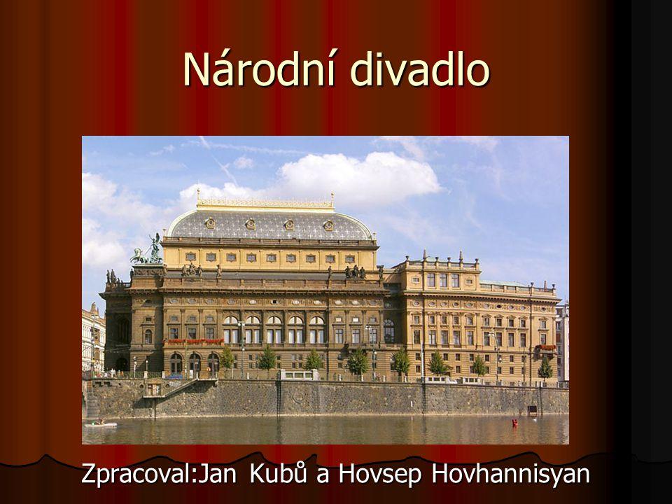 Národní divadlo Zpracoval:Jan Kubů a Hovsep Hovhannisyan