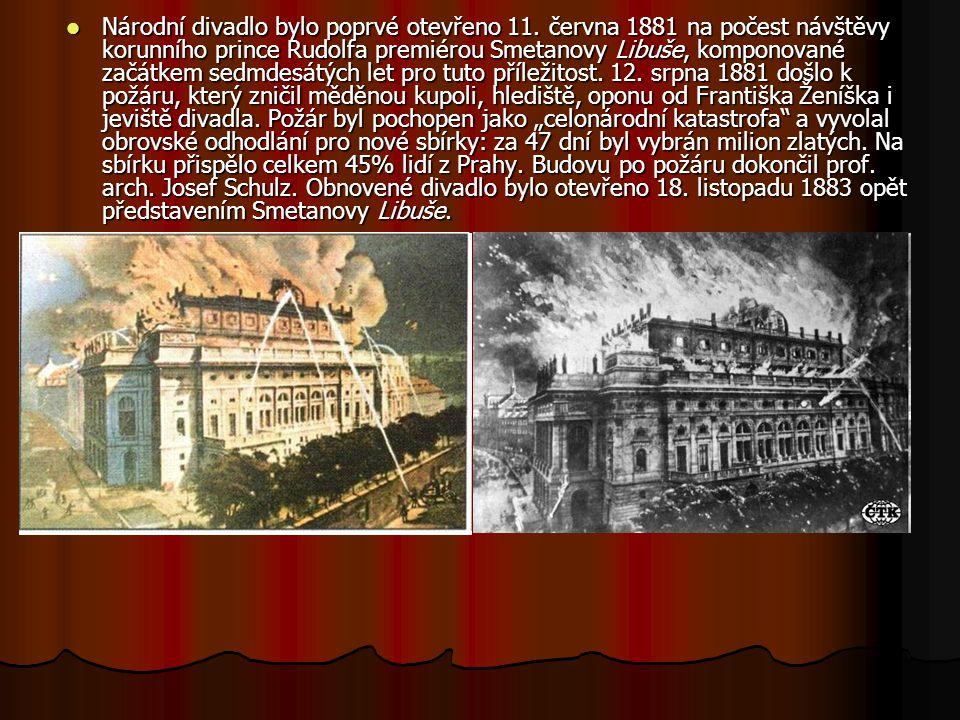  Národní divadlo bylo poprvé otevřeno 11. června 1881 na počest návštěvy korunního prince Rudolfa premiérou Smetanovy Libuše, komponované začátkem se