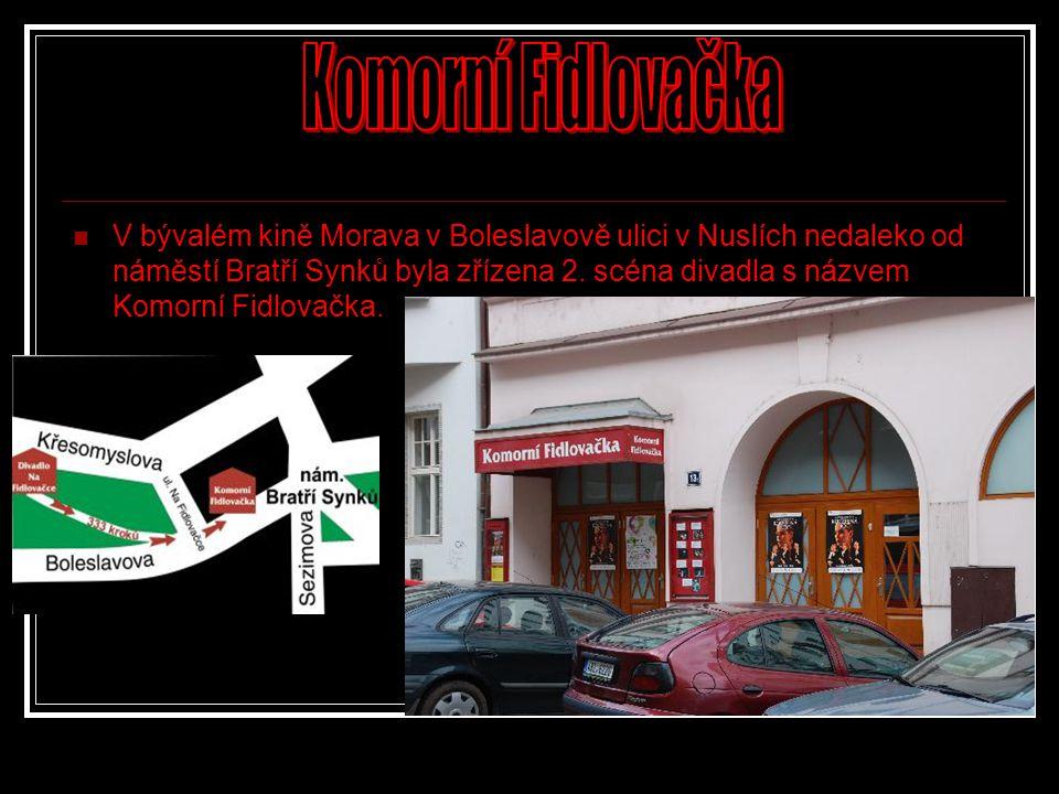  V bývalém kině Morava v Boleslavově ulici v Nuslích nedaleko od náměstí Bratří Synků byla zřízena 2. scéna divadla s názvem Komorní Fidlovačka.
