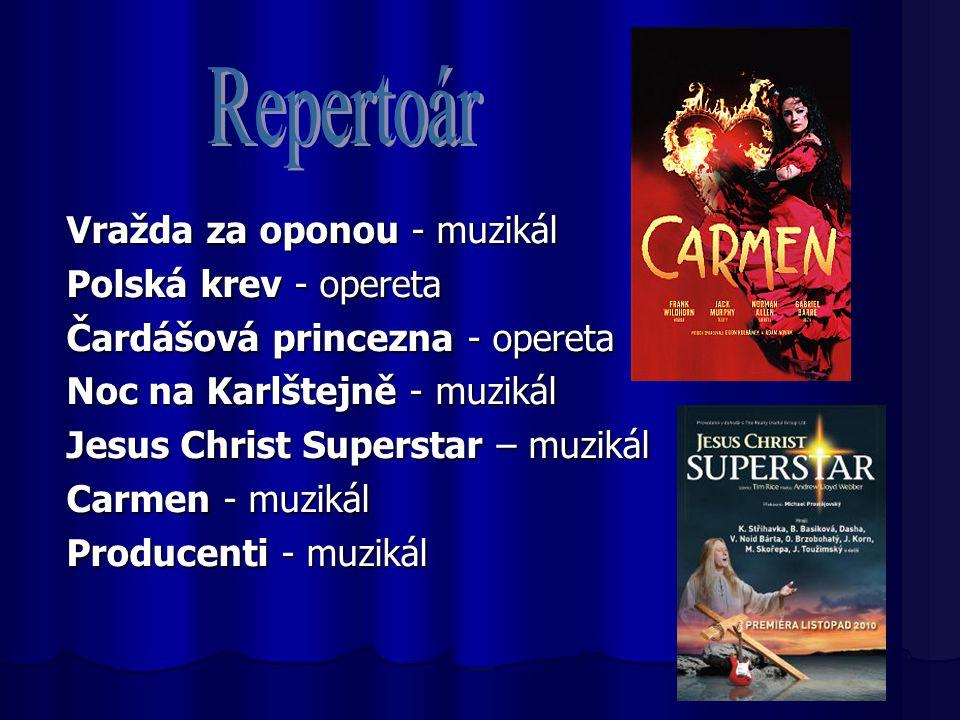 Vražda za oponou - muzikál Polská krev - opereta Čardášová princezna - opereta Noc na Karlštejně - muzikál Jesus Christ Superstar – muzikál Carmen - m