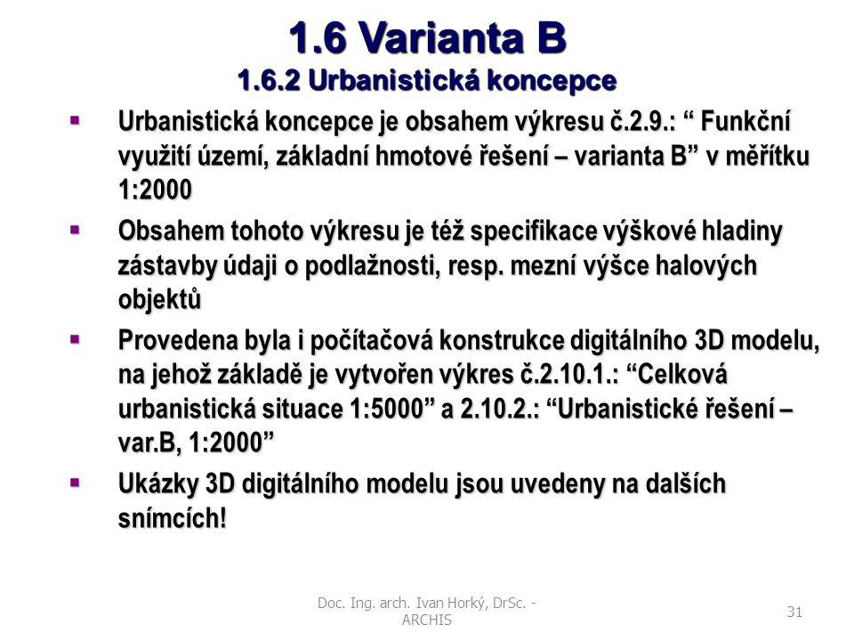 """Doc. Ing. arch. Ivan Horký, DrSc. - ARCHIS 31 1.6 Varianta B 1.6.2 Urbanistická koncepce  Urbanistická koncepce je obsahem výkresu č.2.9.: """" Funkční"""