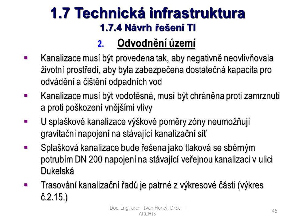 Doc. Ing. arch. Ivan Horký, DrSc. - ARCHIS 45 1.7 Technická infrastruktura 1.7.4 Návrh řešení TI 2. Odvodnění území  Kanalizace musí být provedena ta