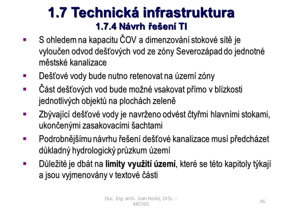 Doc. Ing. arch. Ivan Horký, DrSc. - ARCHIS 46 1.7 Technická infrastruktura 1.7.4 Návrh řešení TI  S ohledem na kapacitu ČOV a dimenzování stokové sít