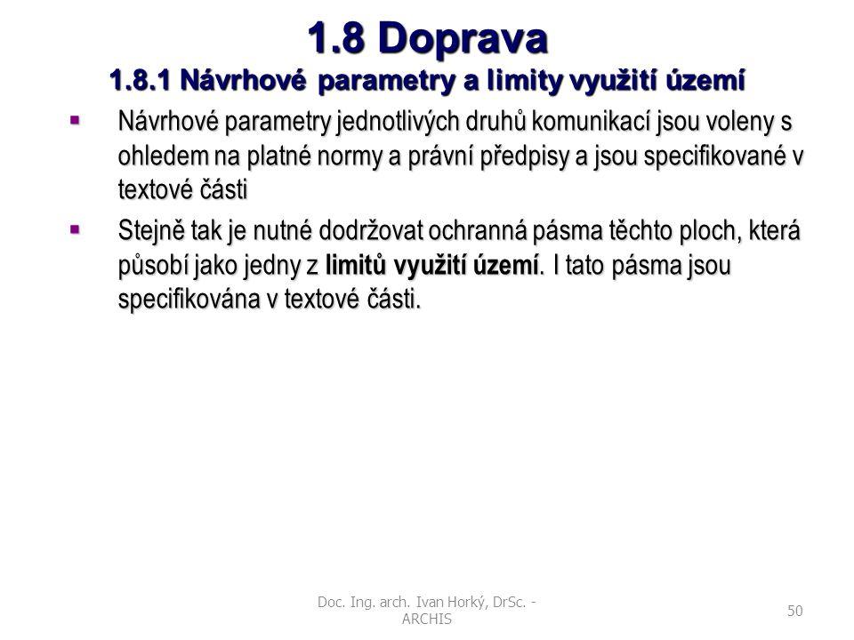 Doc. Ing. arch. Ivan Horký, DrSc. - ARCHIS 50 1.8 Doprava 1.8.1 Návrhové parametry a limity využití území  Návrhové parametry jednotlivých druhů komu