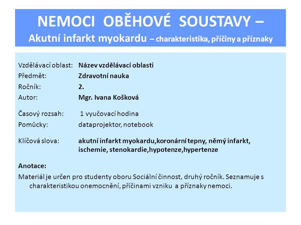 NEMOCI OBĚHOVÉ SOUSTAVY – Akutní infarkt myokardu – charakteristika, příčiny a příznaky Vzdělávací oblast:Název vzdělávací oblasti Předmět:Zdravotní n
