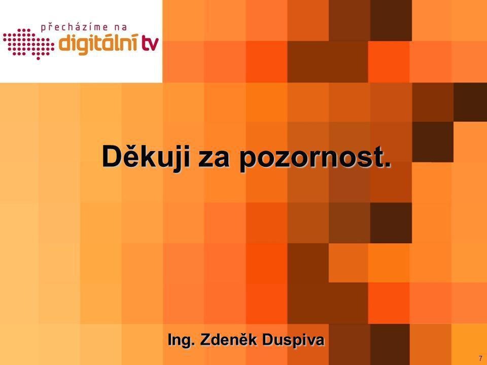 7 Děkuji za pozornost. Ing. Zdeněk Duspiva