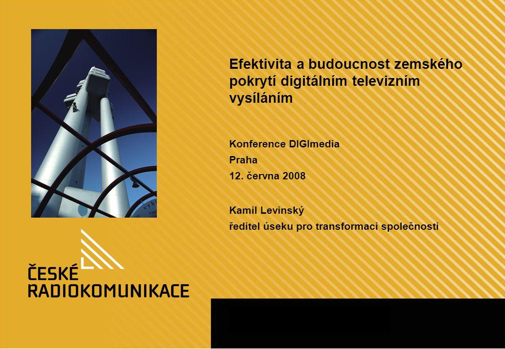 Efektivita a budoucnost zemského pokrytí digitálním televizním vysíláním Konference DIGImedia Praha 12.