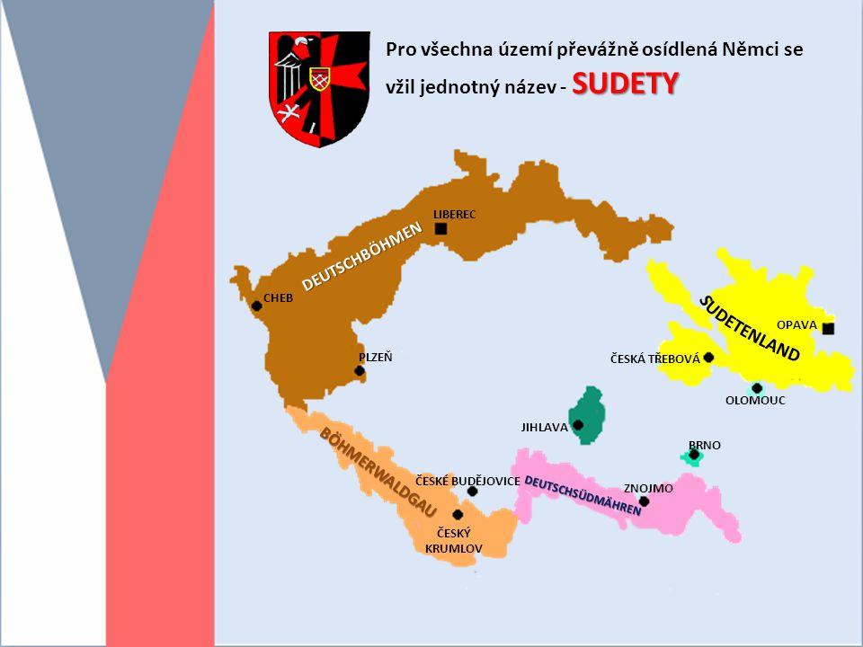 LIBEREC CHEB PLZEŇ ČESKÝ KRUMLOV ČESKÉ BUDĚJOVICE ZNOJMO JIHLAVA BRNO OLOMOUC ČESKÁ TŘEBOVÁ OPAVA DEUTSCHBÖHMEN BÖHMERWALDGAU DEUTSCHSÜDMÄHREN SUDETY Pro všechna území převážně osídlená Němci se vžil jednotný název - SUDETY