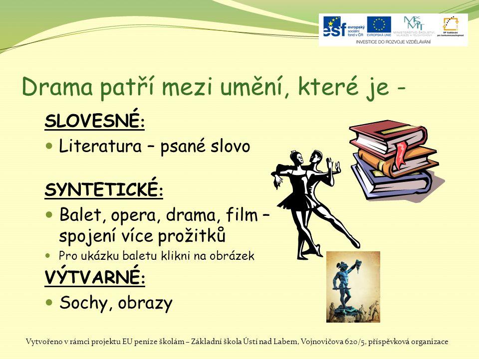 Drama patří mezi umění, které je - SLOVESNÉ : LLiteratura – psané slovo SYNTETICKÉ : BBalet, opera, drama, film – spojení více prožitků PPro uká
